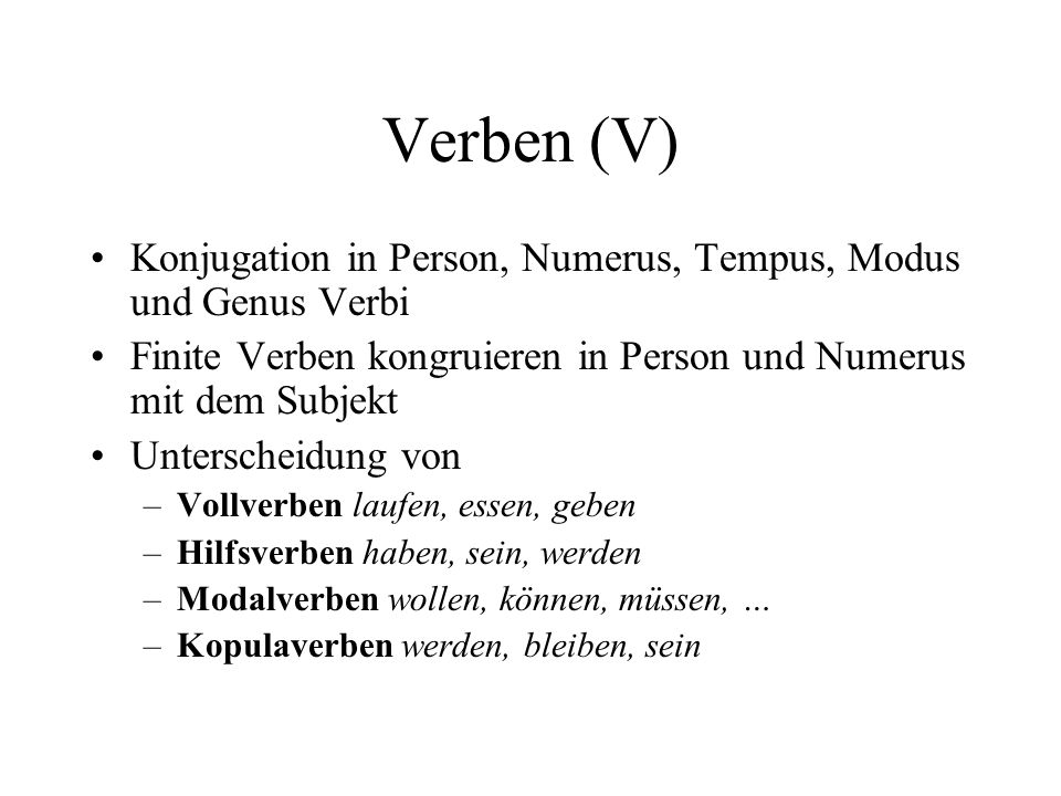 Verben (V) Konjugation in Person, Numerus, Tempus, Modus und Genus Verbi. Finite Verben kongruieren in Person und Numerus mit dem Subjekt.
