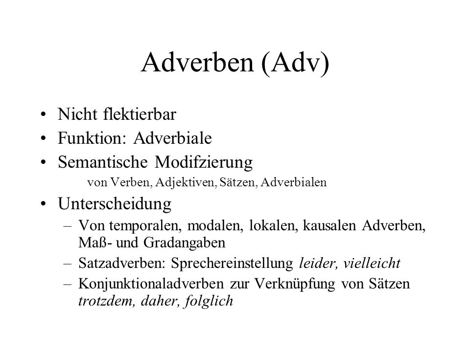 Adverben (Adv) Nicht flektierbar Funktion: Adverbiale