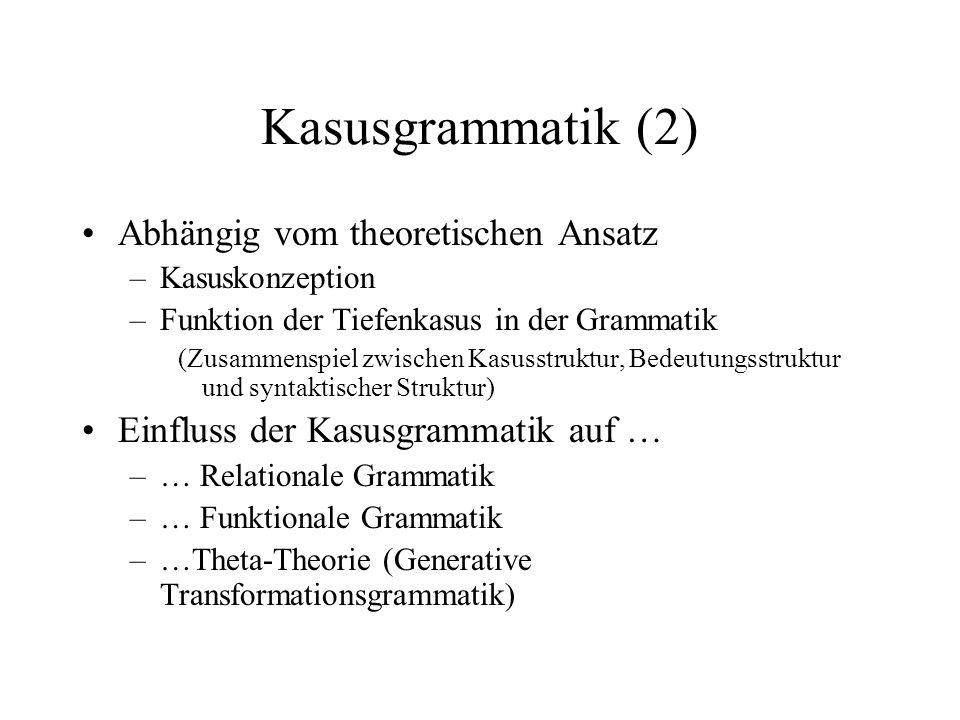 Kasusgrammatik (2) Abhängig vom theoretischen Ansatz