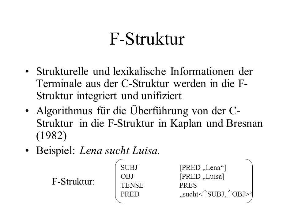 F-Struktur Strukturelle und lexikalische Informationen der Terminale aus der C-Struktur werden in die F-Struktur integriert und unifiziert.
