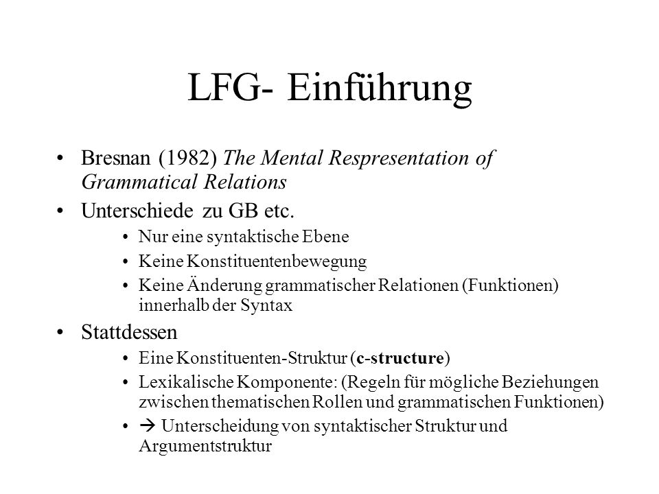 LFG- Einführung Bresnan (1982) The Mental Respresentation of Grammatical Relations. Unterschiede zu GB etc.