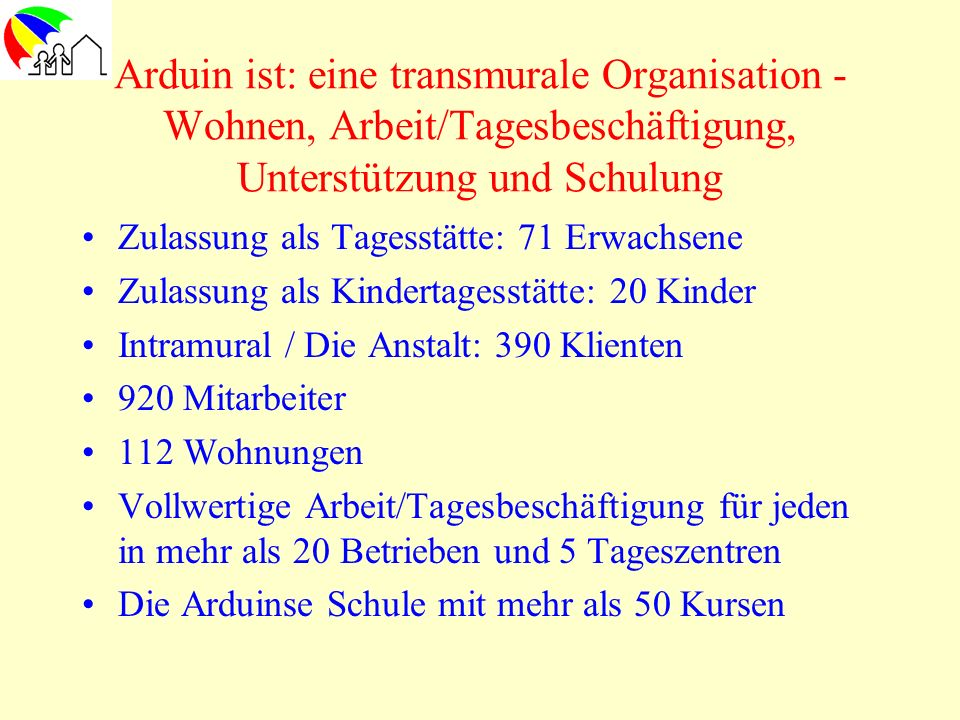 Arduin ist: eine transmurale Organisation - Wohnen, Arbeit/Tagesbeschäftigung, Unterstützung und Schulung
