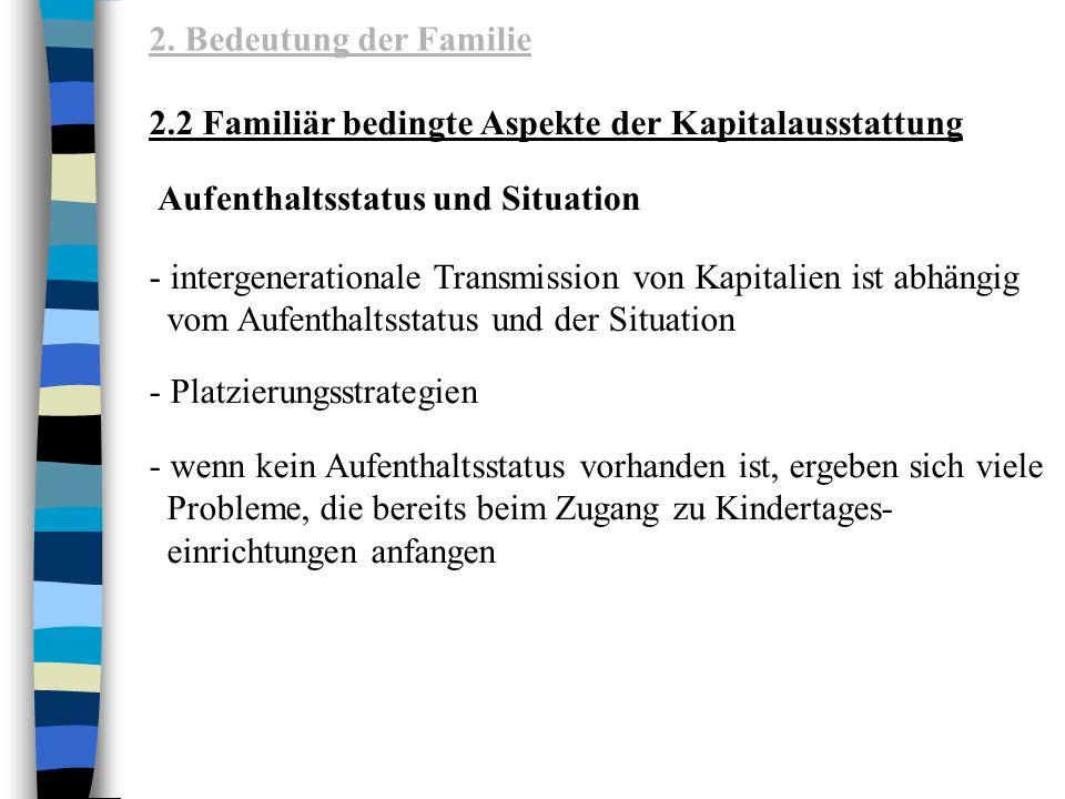 2. Bedeutung der Familie 2.2 Familiär bedingte Aspekte der Kapitalausstattung. Aufenthaltsstatus und Situation.