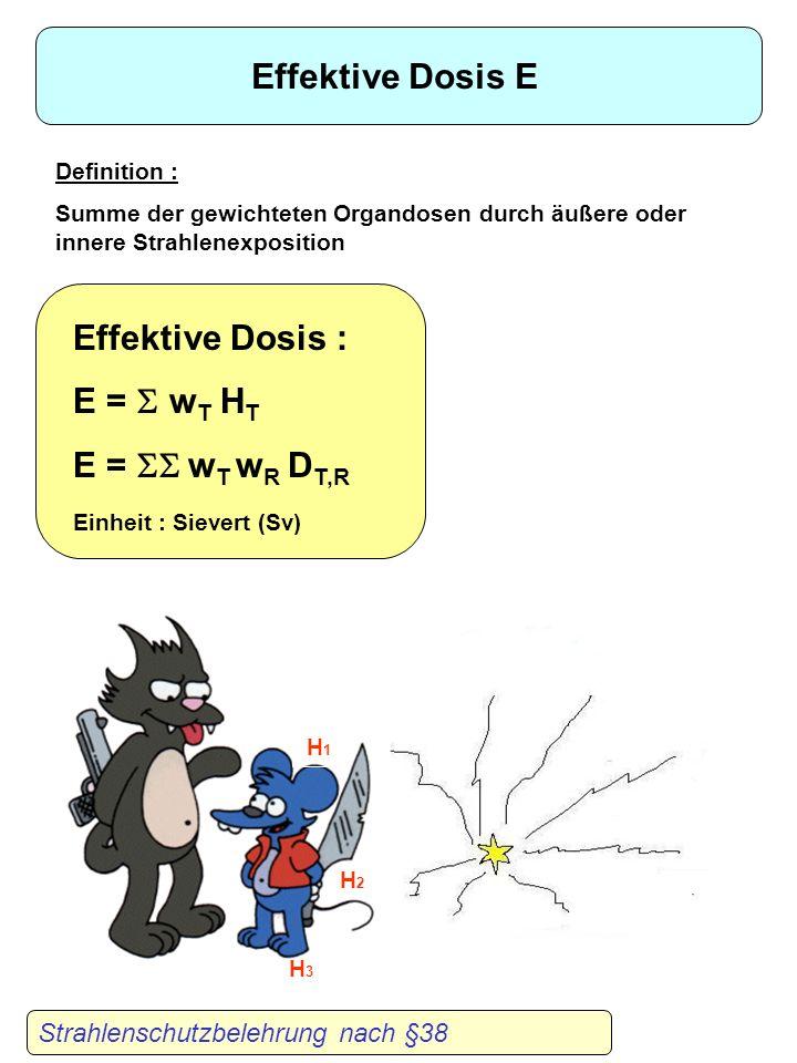 Effektive Dosis E Effektive Dosis : E = S wT HT E = SS wT wR DT,R