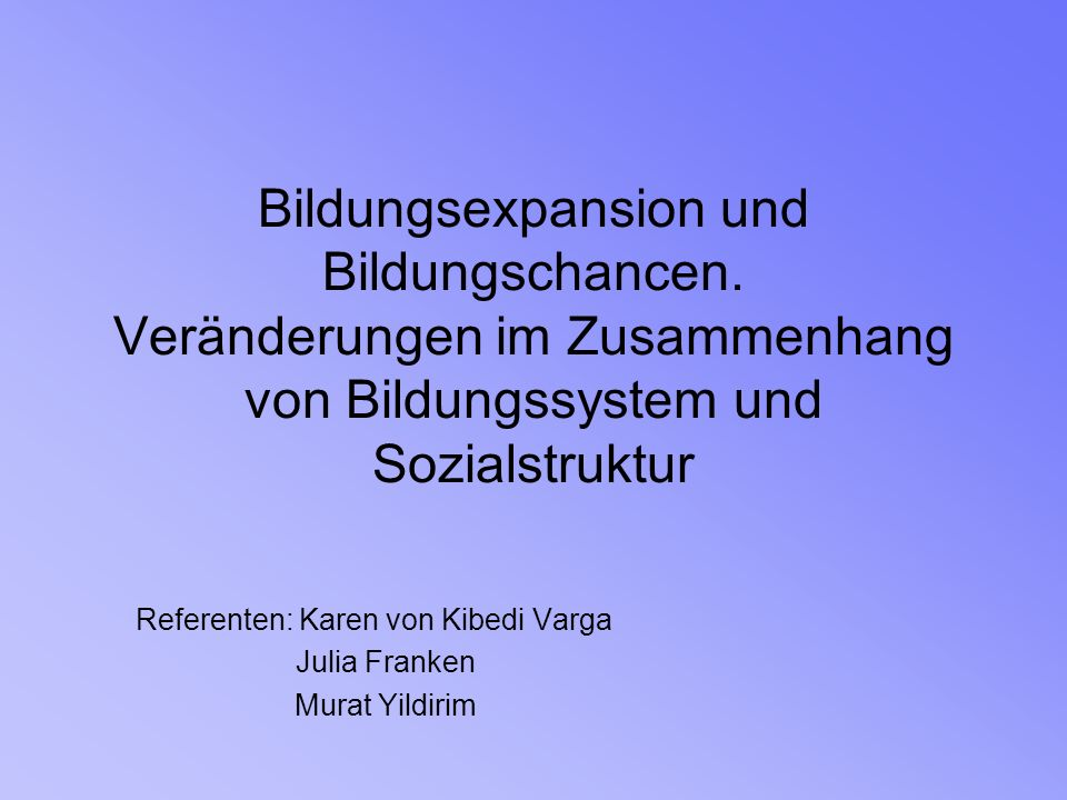 Referenten: Karen von Kibedi Varga Julia Franken Murat Yildirim