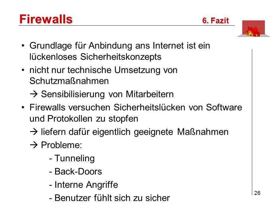 Firewalls 6. Fazit. Grundlage für Anbindung ans Internet ist ein lückenloses Sicherheitskonzepts.