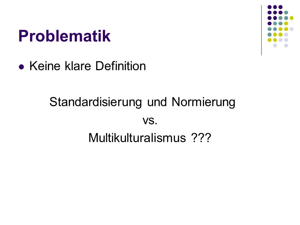 Problematik Keine klare Definition Standardisierung und Normierung vs.