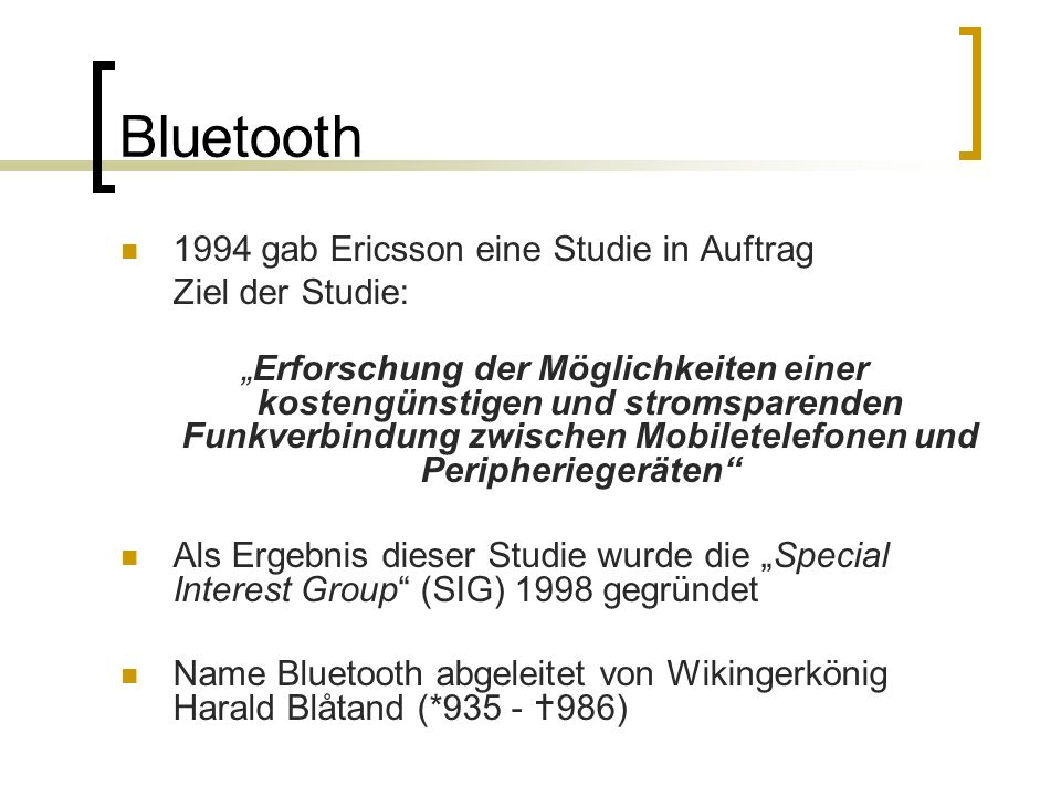 Bluetooth 1994 gab Ericsson eine Studie in Auftrag Ziel der Studie: