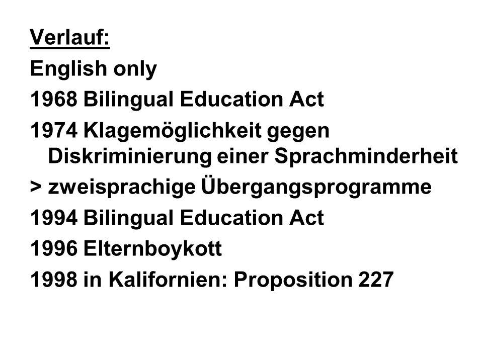 Verlauf: English only. 1968 Bilingual Education Act. 1974 Klagemöglichkeit gegen Diskriminierung einer Sprachminderheit.