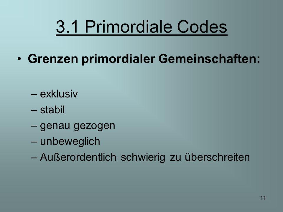 3.1 Primordiale Codes Grenzen primordialer Gemeinschaften: exklusiv