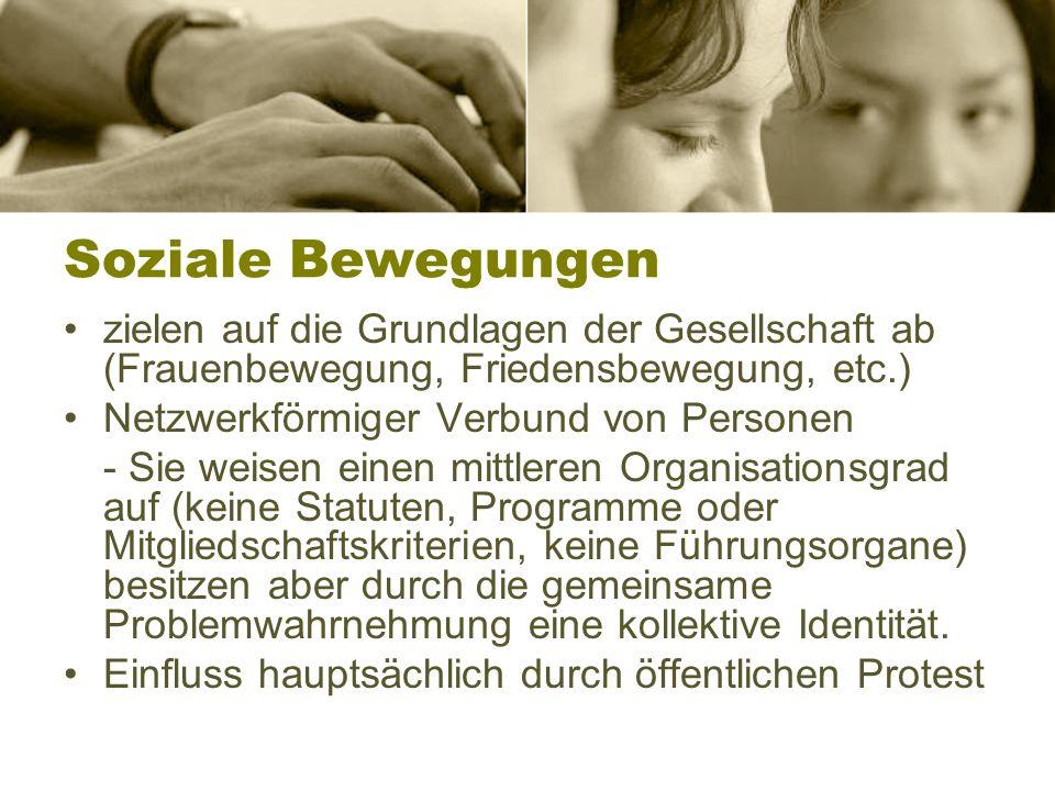 Soziale Bewegungen zielen auf die Grundlagen der Gesellschaft ab (Frauenbewegung, Friedensbewegung, etc.)
