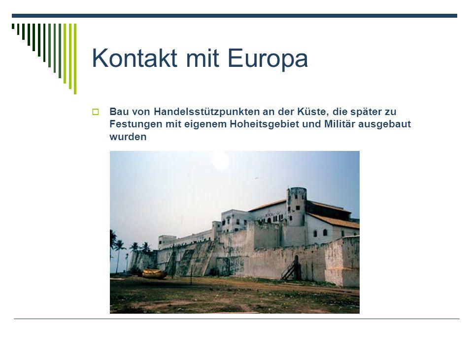 Kontakt mit Europa Bau von Handelsstützpunkten an der Küste, die später zu Festungen mit eigenem Hoheitsgebiet und Militär ausgebaut wurden.