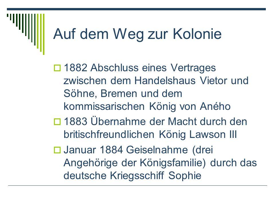 Auf dem Weg zur Kolonie 1882 Abschluss eines Vertrages zwischen dem Handelshaus Vietor und Söhne, Bremen und dem kommissarischen König von Aného.