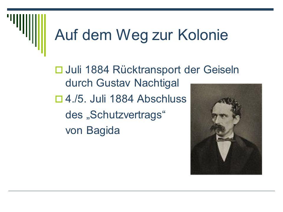 Auf dem Weg zur Kolonie Juli 1884 Rücktransport der Geiseln durch Gustav Nachtigal. 4./5. Juli 1884 Abschluss.