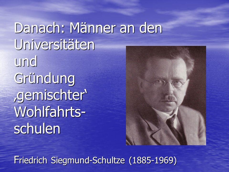 Erste Ausbildungsgänge für Männer: Danach: Männer an den Universitäten und Gründung 'gemischter' Wohlfahrts- schulen Friedrich Siegmund-Schultze (1885-1969)