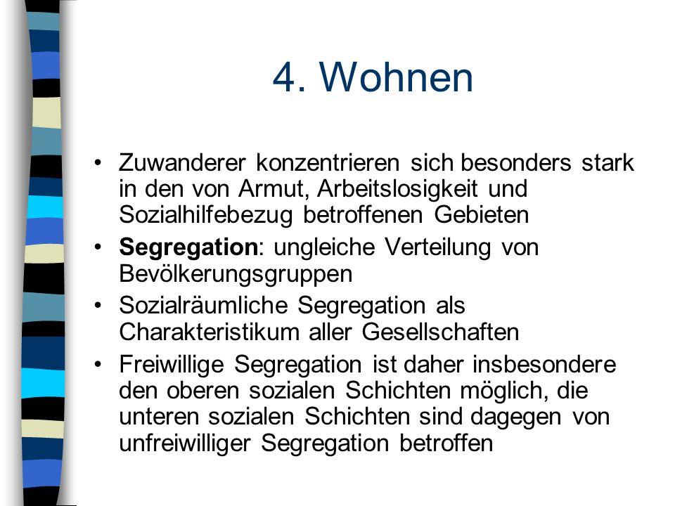 4. Wohnen Zuwanderer konzentrieren sich besonders stark in den von Armut, Arbeitslosigkeit und Sozialhilfebezug betroffenen Gebieten.