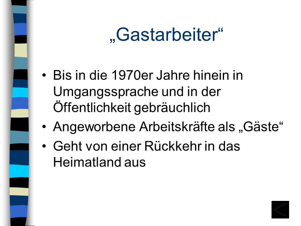 """""""Gastarbeiter Bis in die 1970er Jahre hinein in Umgangssprache und in der Öffentlichkeit gebräuchlich."""