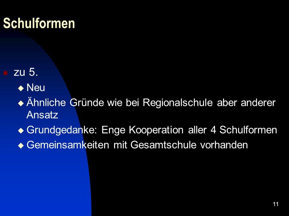 Schulformenzu 5. Neu. Ähnliche Gründe wie bei Regionalschule aber anderer Ansatz. Grundgedanke: Enge Kooperation aller 4 Schulformen.