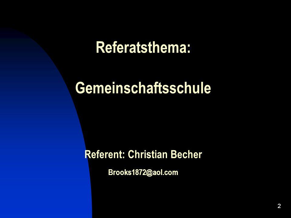 Referatsthema: Gemeinschaftsschule Referent: Christian Becher Brooks1872@aol.com