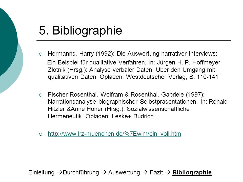 5. Bibliographie Hermanns, Harry (1992): Die Auswertung narrativer Interviews: