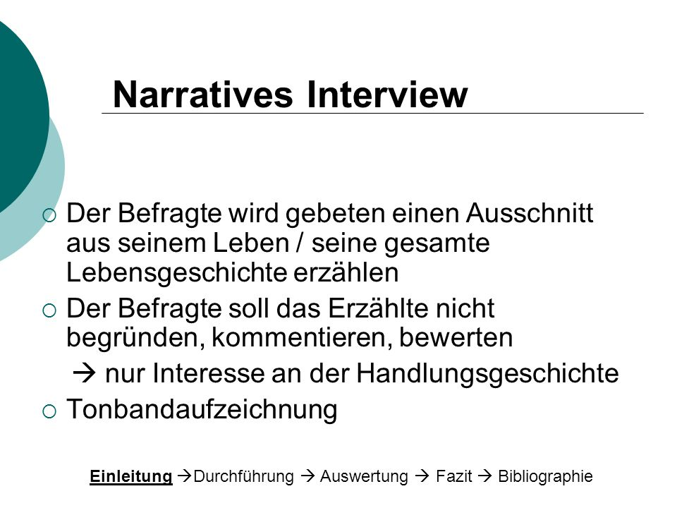Narratives Interview Der Befragte wird gebeten einen Ausschnitt aus seinem Leben / seine gesamte Lebensgeschichte erzählen.