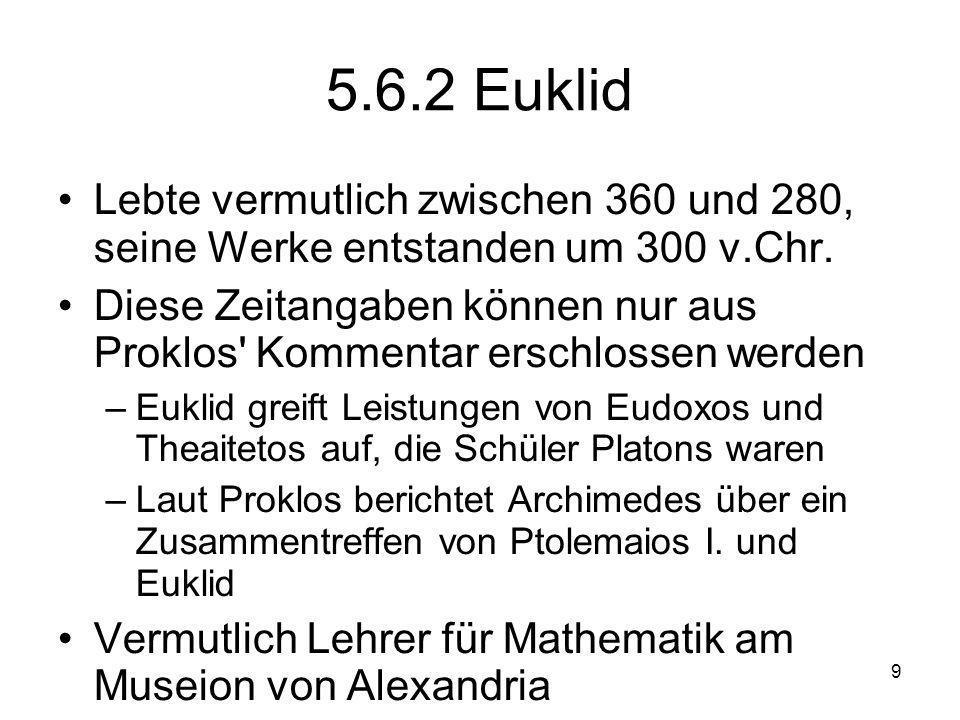 5.6.2 Euklid Lebte vermutlich zwischen 360 und 280, seine Werke entstanden um 300 v.Chr.
