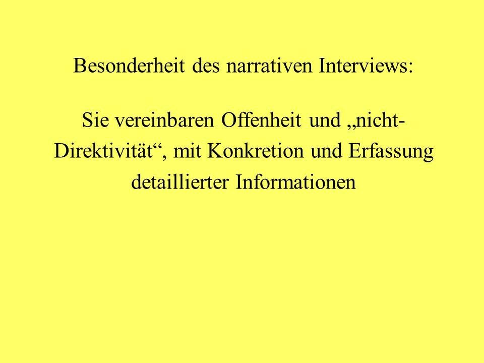 """Besonderheit des narrativen Interviews: Sie vereinbaren Offenheit und """"nicht- Direktivität , mit Konkretion und Erfassung detaillierter Informationen"""