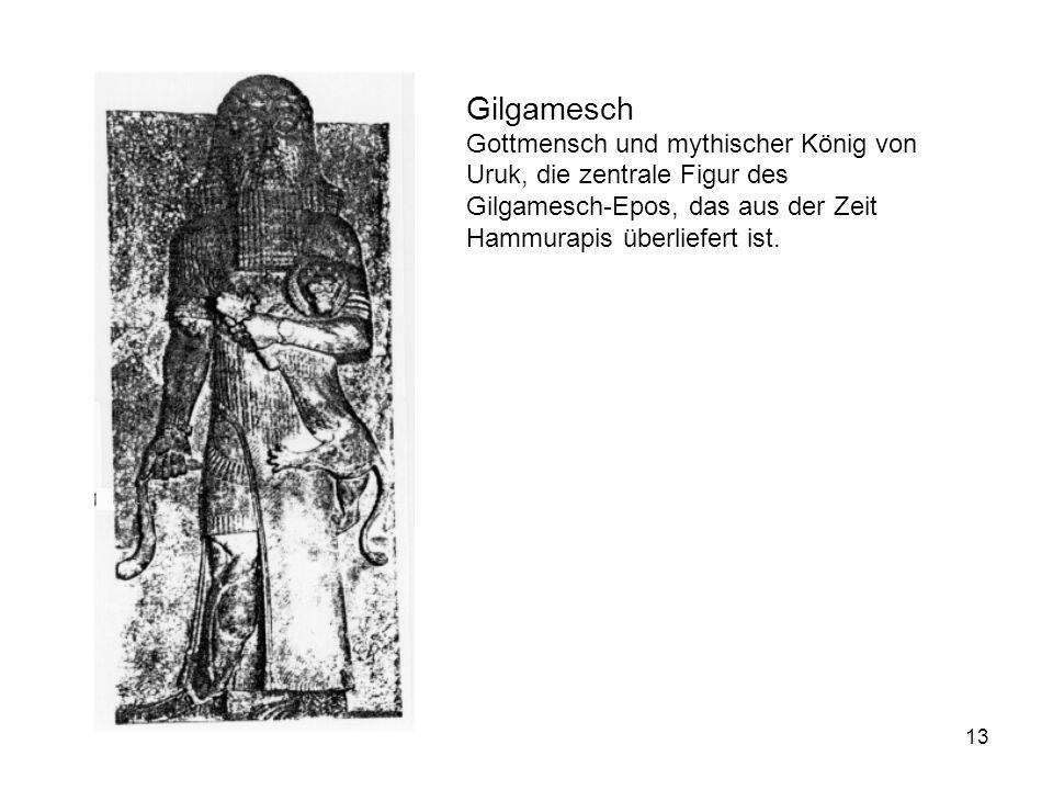 Gilgamesch Gottmensch und mythischer König von Uruk, die zentrale Figur des Gilgamesch-Epos, das aus der Zeit Hammurapis überliefert ist.