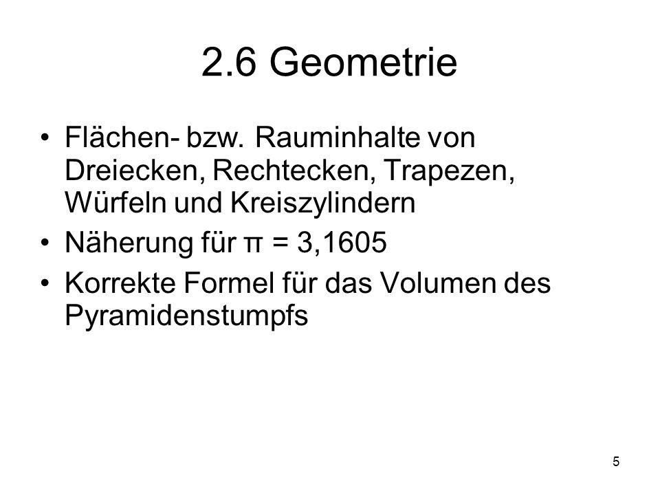 2.6 Geometrie Flächen- bzw. Rauminhalte von Dreiecken, Rechtecken, Trapezen, Würfeln und Kreiszylindern.