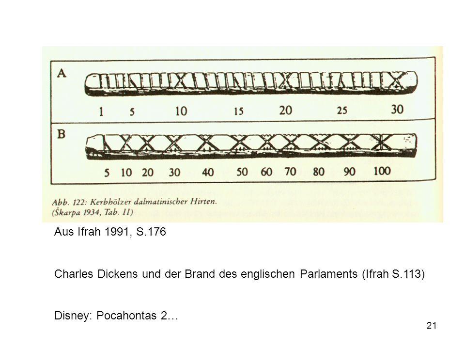 Aus Ifrah 1991, S.176 Charles Dickens und der Brand des englischen Parlaments (Ifrah S.113) Disney: Pocahontas 2…