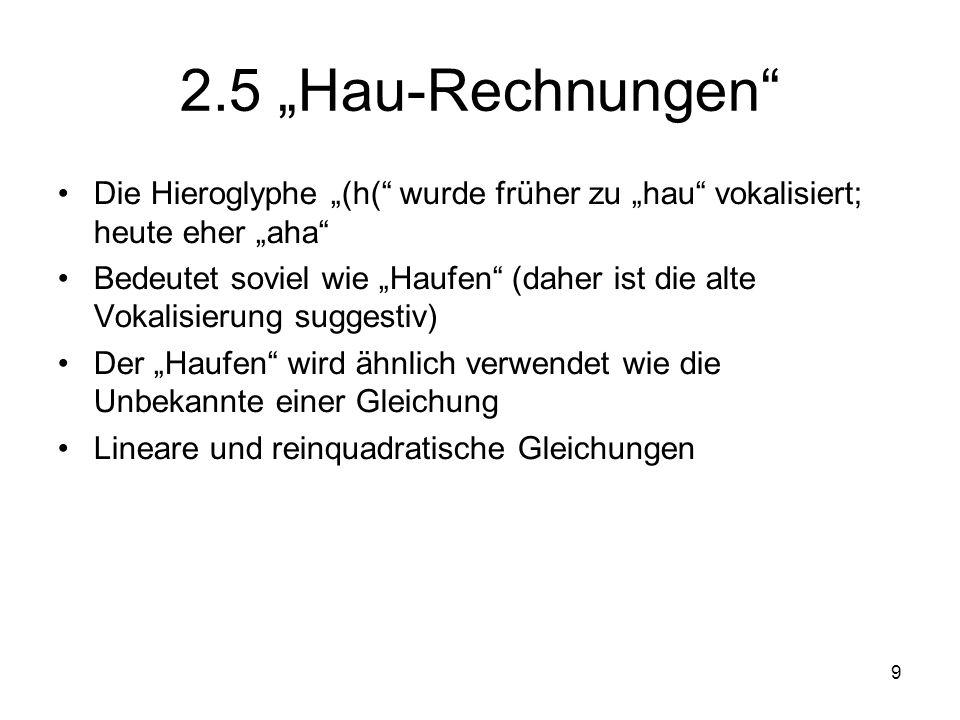 """2.5 """"Hau-Rechnungen Die Hieroglyphe """"(h( wurde früher zu """"hau vokalisiert; heute eher """"aha"""