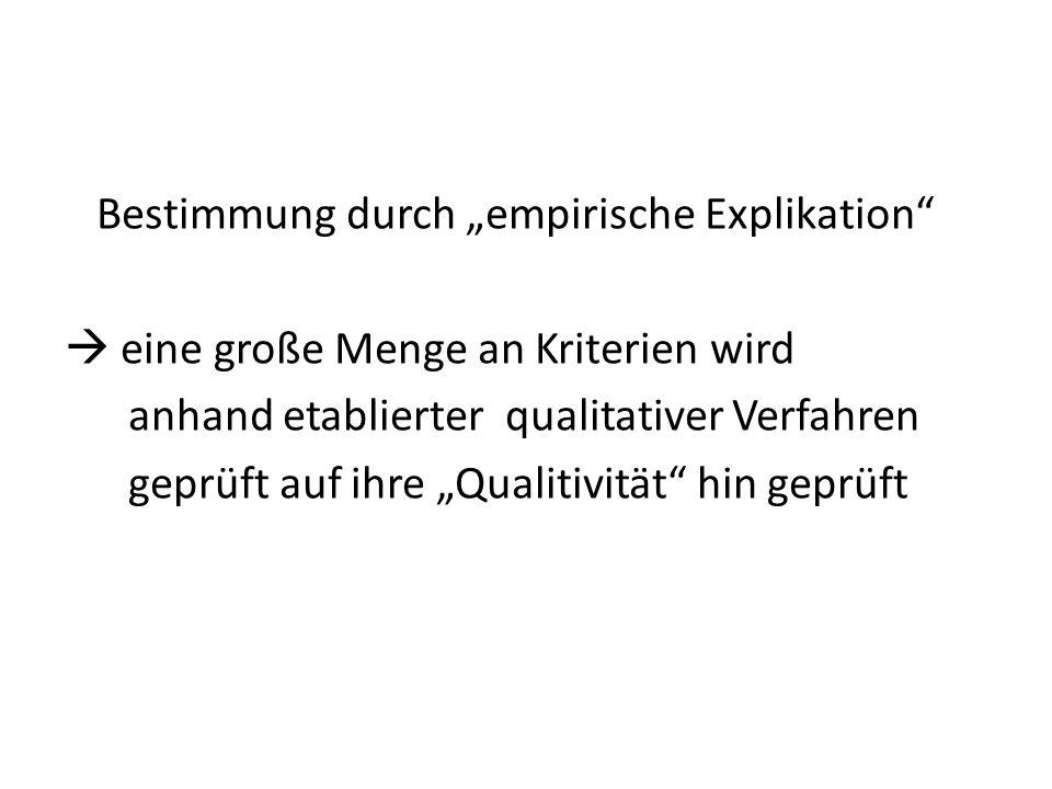 """Bestimmung durch """"empirische Explikation  eine große Menge an Kriterien wird anhand etablierter qualitativer Verfahren geprüft auf ihre """"Qualitivität hin geprüft"""