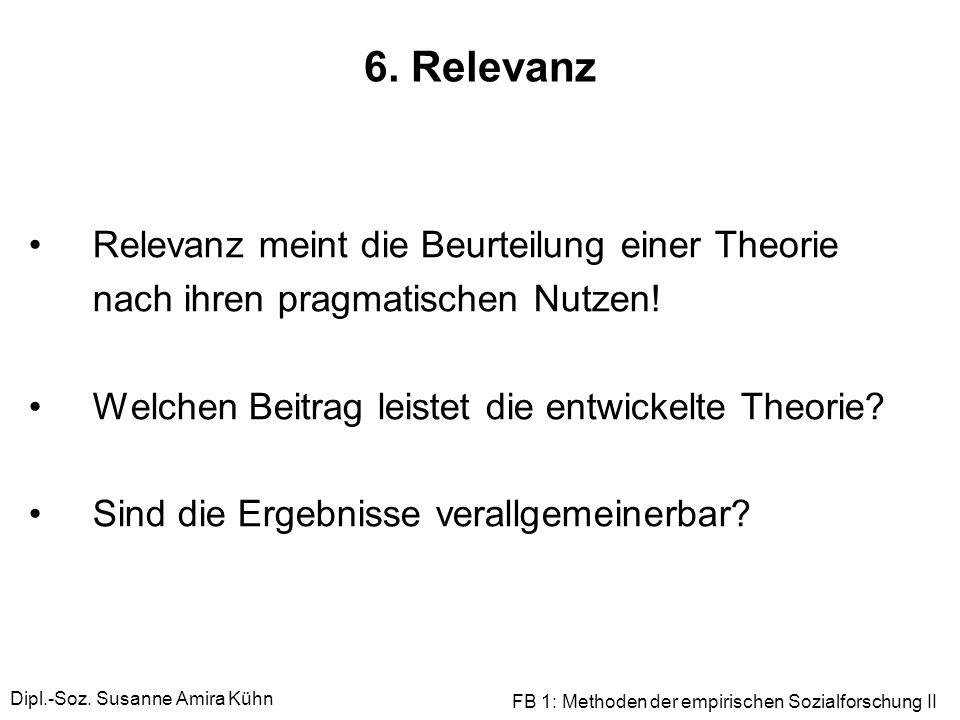 6. Relevanz Relevanz meint die Beurteilung einer Theorie