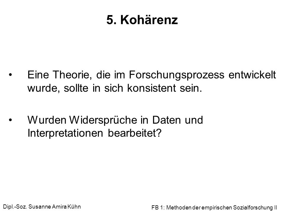 5. Kohärenz Eine Theorie, die im Forschungsprozess entwickelt wurde, sollte in sich konsistent sein.