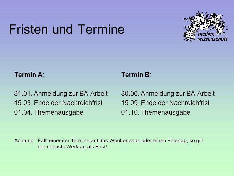 Fristen und Termine Termin A: 31.01. Anmeldung zur BA-Arbeit