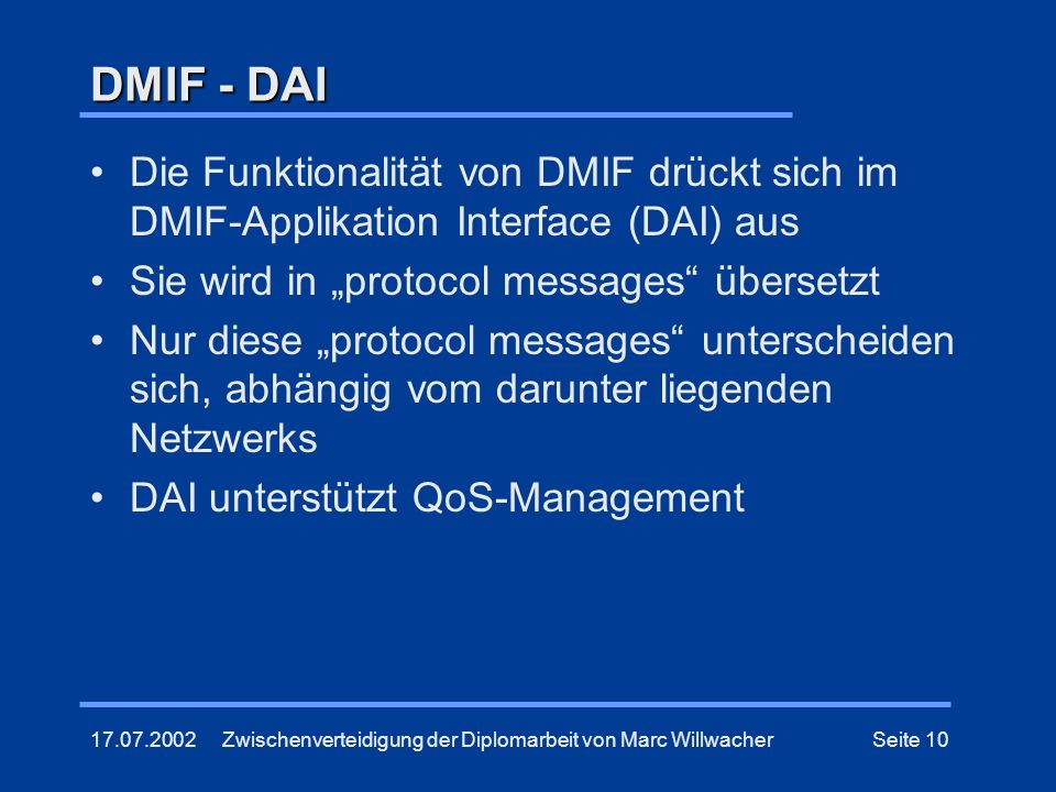"""DMIF - DAIDie Funktionalität von DMIF drückt sich im DMIF-Applikation Interface (DAI) aus. Sie wird in """"protocol messages übersetzt."""