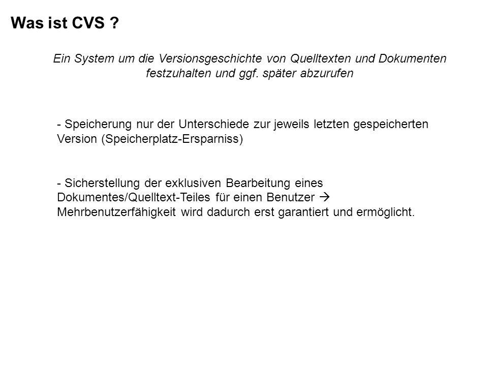 Was ist CVS Ein System um die Versionsgeschichte von Quelltexten und Dokumenten festzuhalten und ggf. später abzurufen.