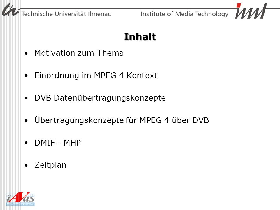 Inhalt Motivation zum Thema Einordnung im MPEG 4 Kontext