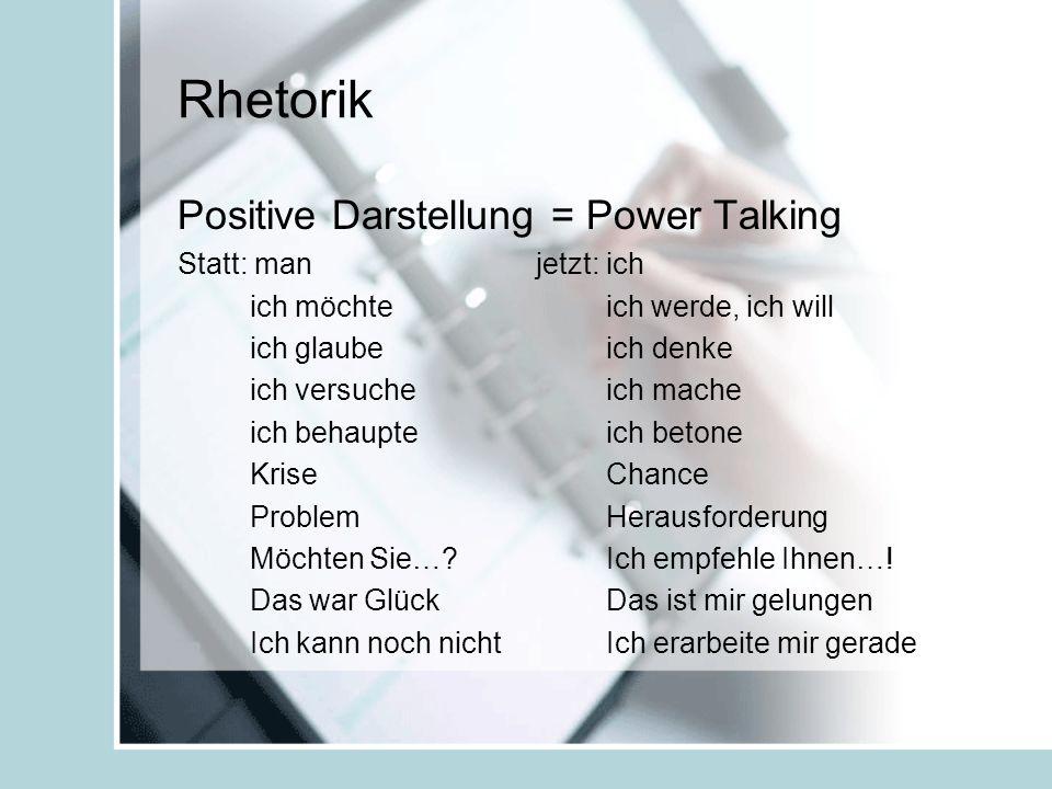 Rhetorik Positive Darstellung = Power Talking Statt: man jetzt: ich