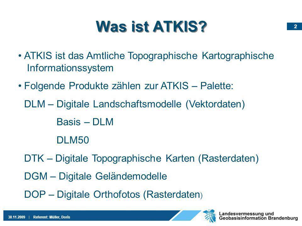 Was ist ATKIS ATKIS ist das Amtliche Topographische Kartographische Informationssystem. Folgende Produkte zählen zur ATKIS – Palette: