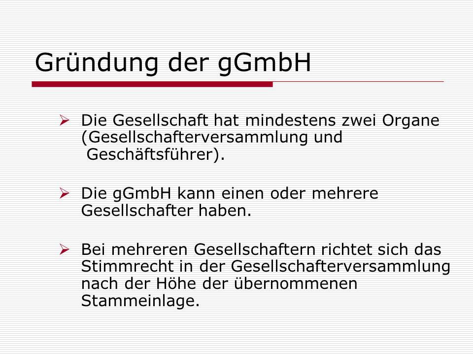 Gründung der gGmbH Die Gesellschaft hat mindestens zwei Organe (Gesellschafterversammlung und Geschäftsführer).