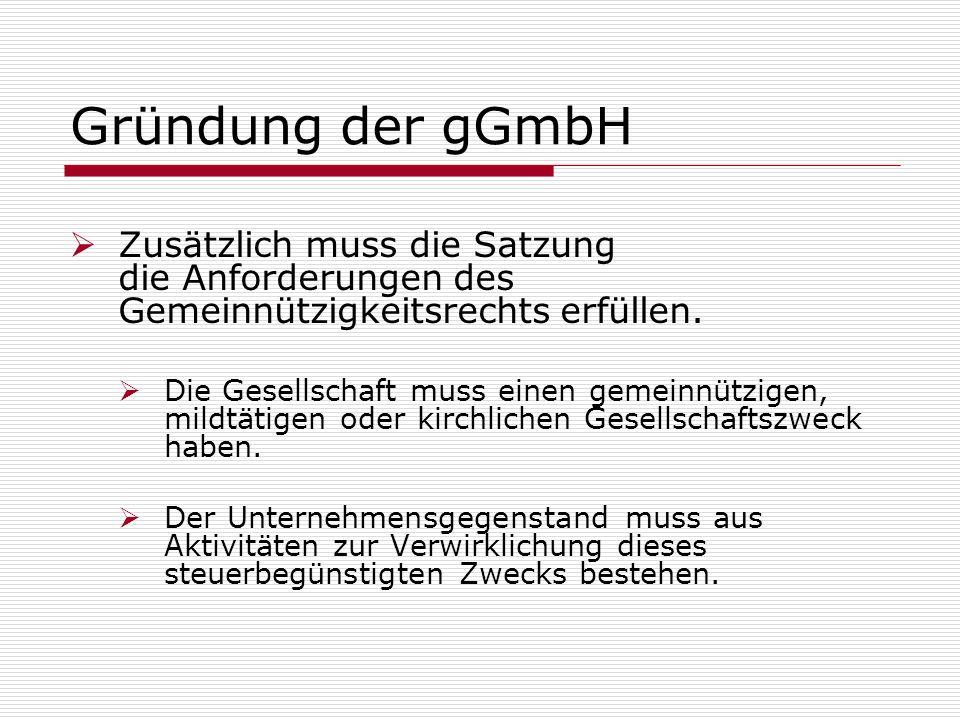 Gründung der gGmbH Zusätzlich muss die Satzung die Anforderungen des Gemeinnützigkeitsrechts erfüllen.
