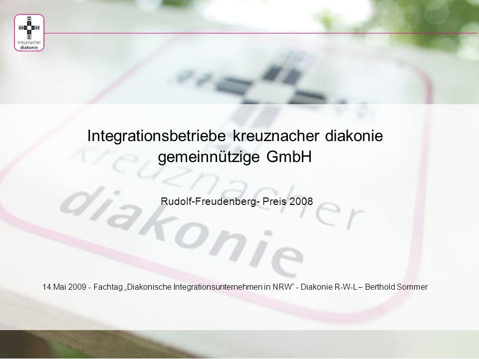"""Integrationsbetriebe kreuznacher diakonie gemeinnützige GmbH Rudolf-Freudenberg- Preis 2008 14.Mai 2009 - Fachtag """"Diakonische Integrationsunternehmen in NRW - Diakonie R-W-L – Berthold Sommer"""