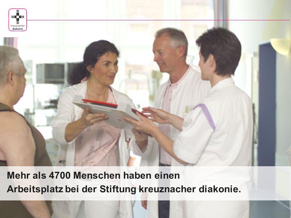 Mehr als 4700 Menschen haben einen Arbeitsplatz bei der Stiftung kreuznacher diakonie.