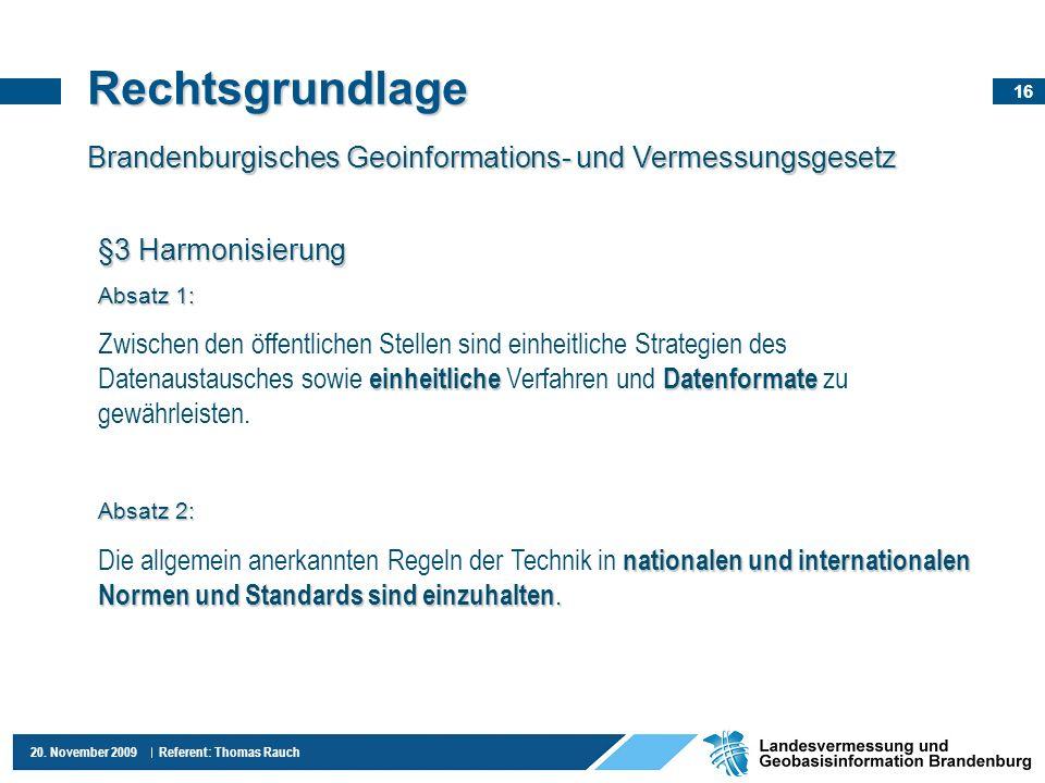 Rechtsgrundlage Brandenburgisches Geoinformations- und Vermessungsgesetz. §3 Harmonisierung. Absatz 1: