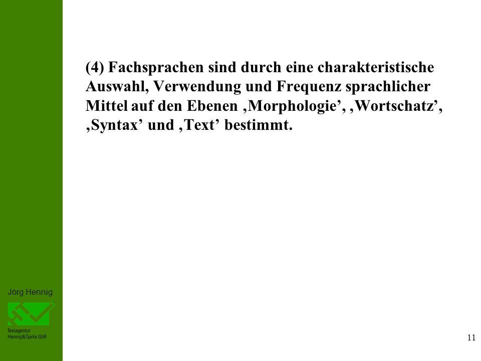 (4) Fachsprachen sind durch eine charakteristische Auswahl, Verwendung und Frequenz sprachlicher Mittel auf den Ebenen 'Morphologie', 'Wortschatz', 'Syntax' und 'Text' bestimmt.
