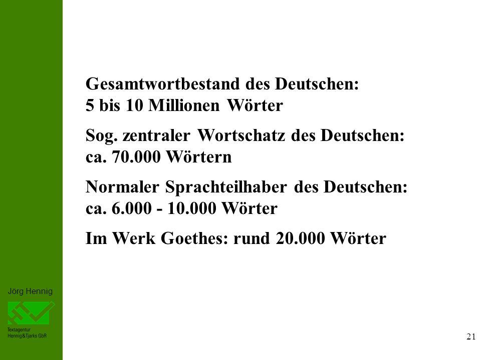 Sog. zentraler Wortschatz des Deutschen: ca. 70.000 Wörtern