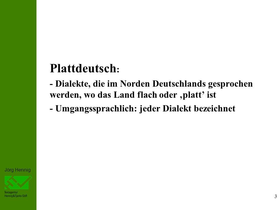 Plattdeutsch: - Dialekte, die im Norden Deutschlands gesprochen werden, wo das Land flach oder 'platt' ist.
