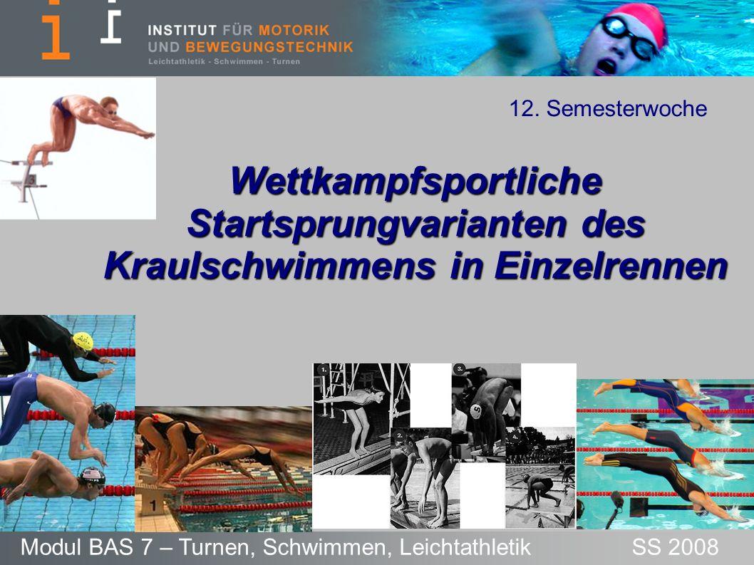 12. Semesterwoche Wettkampfsportliche Startsprungvarianten des Kraulschwimmens in Einzelrennen.