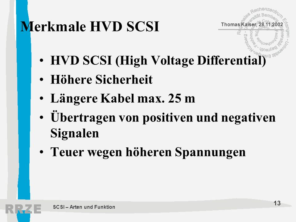 Merkmale HVD SCSI HVD SCSI (High Voltage Differential)